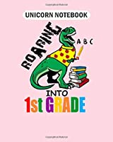 Unicorn Notebook: roaring into 1st grade t rex back to school for  College Ruled - 50 sheets, 100 pages - 8 x 10 inches