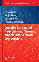 Complex Automated Negotiations: Theories, Models, and Software Competitions (Studies in Computational Intelligence)