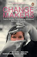 Changemakers: Changemakers-Twenty Women Transforming Bollywood from Behind the Scenes