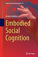 Embodied Social Cognition (Cognitive Systems Monographs)