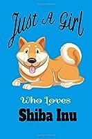 just a girl who loves Shiba Inu dog bleu: lined Shiba Inu  gifts notebook journal for Shiba Inu dog's mom and Shiba Inu lover - Shiba Inu gift journal