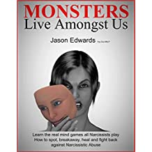 MONSTERS LIVE AMONGST US: Learn The Real Mind Game All Narcissists Play. Spot and Stop abuse, then move away from it, heal and fight back against it.