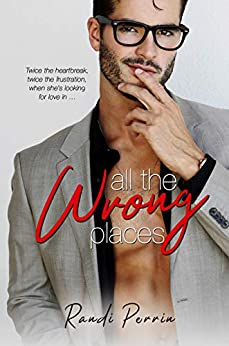 All the Wrong Places by [Perrin, Randi]