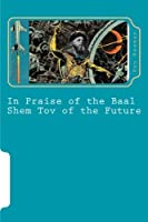 In Praise of the Baal Shem Tov of the Future: A Book of Future Legends (Jewish Bedtime Stories)