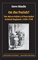 On the Parish?: The Micro-Politics of Poor Relief in Rural England 1550-1750 (Oxford Studies in Social History) by Steve Hindle(2009-04-15)