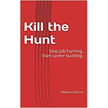 Kill the Hunt: Stop job hunting. Start career building.