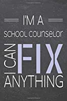 I'm a School Counselor I Can Fix Anything: School Counselor Dot Grid Notebook, Planner or Journal - 110 Dotted Pages - Office Equipment, Supplies - Funny School Counselor Gift Idea for Christmas or Birthday