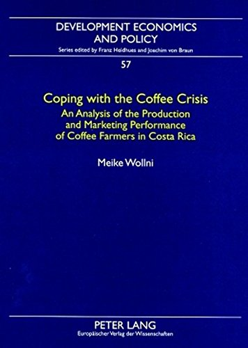 Download Coping With the Coffee Crisis: An Analysis of the Production and Marketing Performance of Coffee Farmers in Costa Rica (Development Economics and Policy) 3631564317