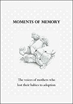 Moments of Memory: The voices of women who lost their babies to adoption by [Brown, Wendy]