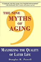 The Nine Myths of Aging: Maximizing the Quality of Later Life