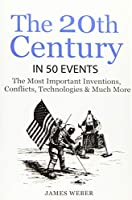 The 20th Century in 50 Events (History in 50 Events)