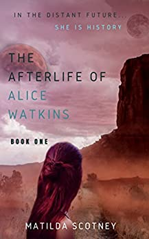 THE AFTERLIFE OF ALICE WATKINS: BOOK ONE by [Scotney, Matilda]