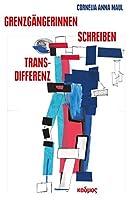 Grenzgaengerinnen-Schreiben-Transdifferenz: Terézia Mora, Marie NDiaye, Najat El Hachmi, Ornela Vorpsi
