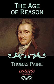 The Age of Reason (Coterie Classics) by [Paine, Thomas]
