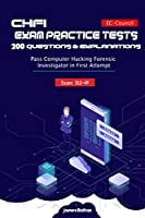 CHFI Exam 312-49 Practice Tests 200 Questions & Explanations: Pass Computer Hacking Forensic Investigator in First Attempt - EC-Council