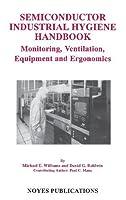 Semiconductor Industrial Hygiene Handbook: Monitoring, Ventiliation, Equipment and Ergonomics by Michael E. Williams David G. Baldwin Paul C. Manz(1996-01-14)