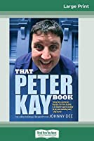That Peter Kay Book: Unauthorized Bio (16pt Large Print Edition)