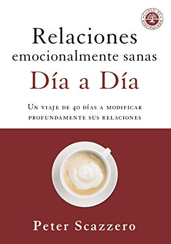 Emotionally Healthy Relationships Day by Day: A 40-Day Journey to Deeply Change Your Relationships (Spanish Edition)