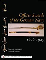 Officer Swords of the German Navy 1806-1945 (Schiffer Military History)