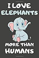 I Love Elephants More Than Humans: Elephant Gifts Lined Notebooks, Journals, Planners and Diaries to Write In | For Elephant Lovers