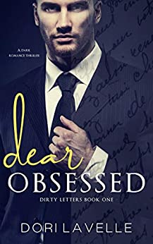 Dear Obsessed: A dark romance thriller (Dirty Letters Book 1) by [Lavelle, Dori]