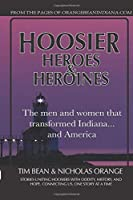 HOOSIER HEROES & HEROINES: The men and women that transformed Indiana...and America