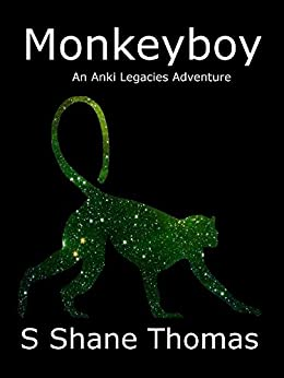 [Thomas, S Shane]のMonkeyboy: An Anki Legacies Science Fantasy for Young Adults (English Edition)