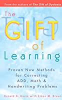 The Gift of Learning: Proven New Methods for Correcting ADD, Math & Handwriting Problems