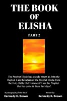 The Book of Elisha Part 2: The Prophet Elijah has already return as John the Baptist. I am the return of the Prophet Elisha from the Holy Bible Old Testament! I am the Prophet that has come in these last days!