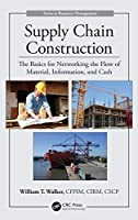 Supply Chain Construction: The Basics for Networking the Flow of Material, Information, and Cash (Resource Management)