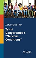 A Study Guide for Tsitsi Dangaremba's Nervous Conditions