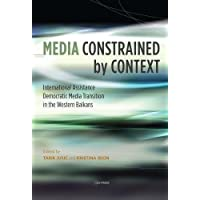 Media Constrained by Context: International Assistance and the Transition to Democratic Media in the Western Balkans