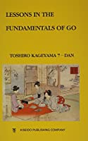 Lessons in the Fundamentals of Go (Beginner and Elementary Go Books)