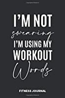 I'm not Swearing I'm using my workout words Fitness Journal Weight Loss, Water, Food, Cardio, Strength Training and Sleep register: Journal Size 6x9 Inches 120 Pages