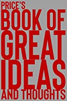 Price's Book of Great Ideas and Thoughts: 150 Page Dotted Grid and individually numbered page Notebook with Colour Softcover design. Book format:  6 x 9 in