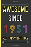 """Awesome Since 1951: Birthday Gifts For Men & Women: Small Lined Notebook / Journal To Write In (6"""" x 9"""")"""