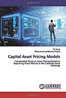 Capital Asset Pricing Models: Comparative Study on Asset Pricing Models in Explaining Stock Returns in the Colombo Stock Exchange