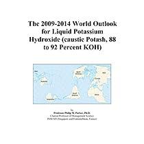 The 2009-2014 World Outlook for Liquid Potassium Hydroxide (caustic Potash, 88 to 92 Percent KOH)