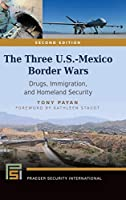 The Three U.S.-Mexico Border Wars: Drugs, Immigration, and Homeland Security (Praeger Security International)