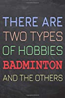 There Are Two Types of Hobbies Badminton And The Others: Badminton Notebook, Planner or Journal - Size 6 x 9 - 110 Dot Grid Pages - Office Equipment, Supplies -Funny Badminton Gift Idea for Christmas or Birthday