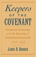 Keepers of the Covenant: Frontier Missions and the Decline of Congregationalism 1774-1818 (Religion in America)【洋書】 [並行輸入品]