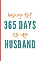 "Happy 1st 365 Days As My Husband: Funny Anniversary Day Gift For Husband / Wife Blank Lined Notebook (6"" x 9"")"