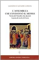 L'assemblea che condannò il Messia. Storia del Sinedrio che decretò la pena di morte di Gesù