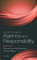Oxford Studies in Agency and Responsibility: Themes from the Philosophy of Gary Watson