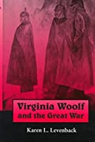 Virginia Woolf and the Great War (Syracuse Studies on Peace and Conflict Resolution)