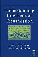 Understanding Information Transmission (IEEE Press Understanding Science & Technology Series)