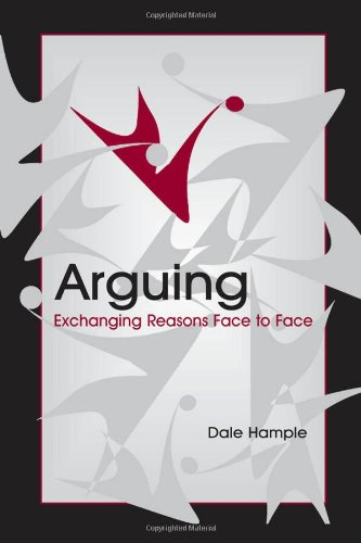 Download Arguing: Exchanging Reasons Face to Face (Routledge Communication Series) 0805848541