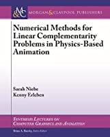 Numerical Methods for Linear Complementarity Problems in Physics-Based Animation (Synthesis Lectures on Computer Graphics and Animation)