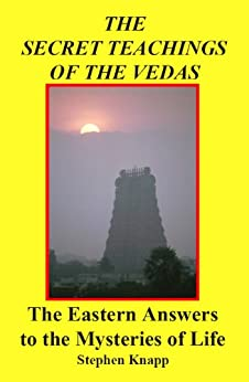 [Knapp, Stephen]のThe Secret Teachings of the Vedas: The Eastern Answers to the Mysteries of Life (English Edition)