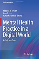 Mental Health Practice in a Digital World: A Clinicians Guide (Health Informatics)